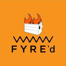 FYRE'd A Fyre Festival Mock Event