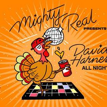 Mighty Real - David Harness - ALL NIGHT / Pre Thanksgiving