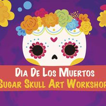 Dia De Los Muertos - Sugar Skull Art Workshop