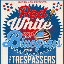 Red, White & Bluegrass! w/The Trespassers + The Mountain Men + One Grass, Two Grass, Red Grass, Bluegrass