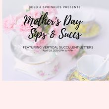 Mother's Day Sips & Succs