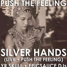 Silver Hands (Live • Push The Feeling) + YR SKULL + epicsauce DJs