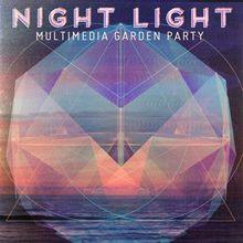 Night Light: Multimedia Garden Party