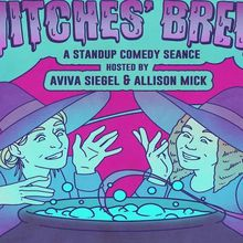Witches Brew: A Standup Comedy Séance hosted by Aviva Siegel & Allison Mick with comedy from Iris Benson, Tess Barry, Geneva Ru