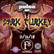 PULSE SF PRESENTS DARK TURKEY