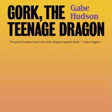 Gabe Hudson: Gork, the Teenage Dragon