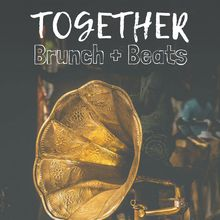 TOGETHER: Brunch + Beats