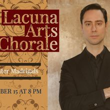 Lacuna Arts Chorale: Winter Madrigals (and a Mass!)