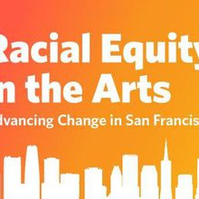 Racial Equity in the Arts: Advancing Change in San Francisco