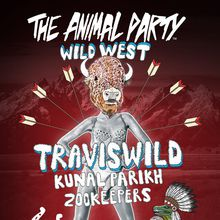 """THE ANIMAL PARTY """"Wild West"""" featuring TRAVISWILD, Kunal Parikh and the Zookeepers"""