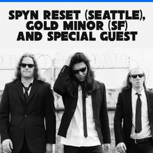 SPYN RESET (stl), GOLD MINOR (sf) AND SPECIAL GUEST