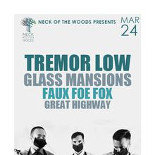TREMOR LOW Glass Mansions, Faux Foe Fox, Great Highway
