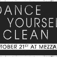 DANCE YOURSELF CLEAN at MEZZANINE