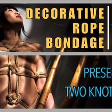 Decorative Rope Bondage: Dominate Your Designs! presented by Two Knotty Boys