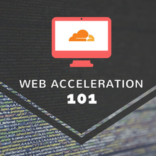 Web Acceleration 101 (with Cloudflare)