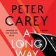 BINDERY: Peter Carey / A Long Way From Home