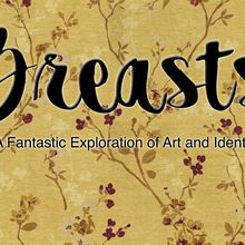 BREASTS: A Fantastic Exploration of Art and Identity.