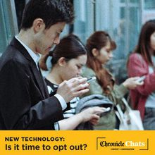 Chronicle Chats: New Technology – Is it time to opt out?