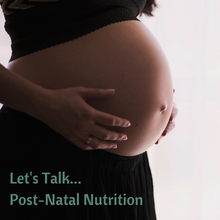 Let's Talk... Post-Natal Nutrition