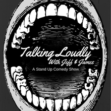Talking Loudly with Jeff & James: A Stand Up Comedy Show