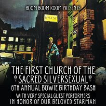 *6th Annual Bowie Birthday Bash at the CHAPEL* *First Church of the Sacred Silversexual*