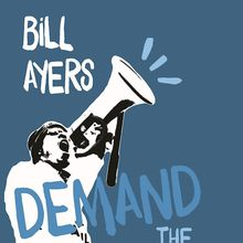 Book Talk and Signing with Bill Ayers / Demand the Impossible!: A Radical Manifesto