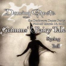 Dancing Ghosts 11 Year Anniversary : Grimms' Fairy Tale Ball!