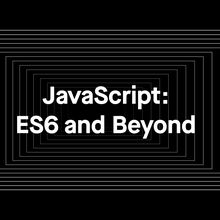 JavaScript: To ES6 and Beyond