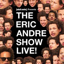 The Eric Andre Show Live!