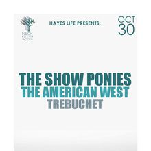 Hayes Life Presents: THE SHOW PONIES, The American West, Trebuchet