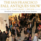 The San Francisco Fall Antiques Show