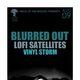 BLURRED OUT, LoFi Satellites, Vinyl Storm