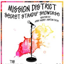 Mission District Secret Standup Showcase Hosted by Ashton Tate and Joey Avery featuring Torio Van Grol, Chey Bell, Vince Chuang