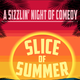 Slice of Summer: A Sizzlin' Night of Comedy