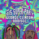 GEORGE CLINTON + ODDISEE (LIVE) - The SuperParty