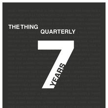 Seven Years of The Thing Quarterly