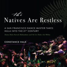 Constance Hale / The Natives Are Restless: A San Francisco Dance Master Takes Hula Into the 21st Century