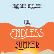 Madame Nielsen: The Endless Summer