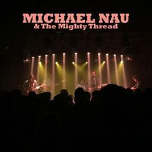 Live Music; Michael Nau And The Mighty Thread (Cotton Jones) at Cafe du Nord