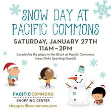 PACIFIC COMMONS INVITES THE COMMUNITY TO A FREE FUN-FILLED SNOW DAY ON JANUARY 27th