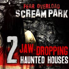 Fear Overload Scream Park - 2 Outrageous Haunted Houses