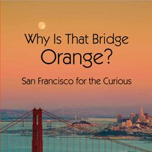 Why is That Bridge Orange? San Francisco for the Curious