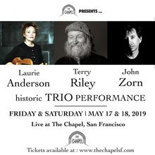 2 nights & 4 shows with Laurie Anderson Terry Riley John Zorn