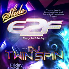 E2F at Slide Featuring DJ Twin Spin