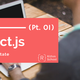Introduction to React.js Part 01: Props and State