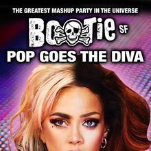 BOOTIE SF: Pop Goes the Diva