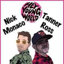 HEY YOUNG WORLD! TANNER ROSS / NICK MONACO