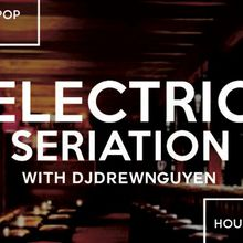Electric Seriation - Happy Hour - First Fonky Fridays @ WISH Bar & Lounge