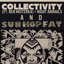COLLECTIVITY (BEN MISTERKA) + SUN HOP FAT (& DJ K-OS)