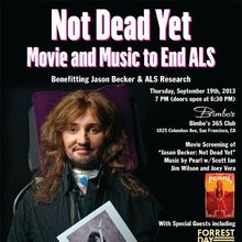 Not Dead Yet: Movie & Music to End ALS. September 19, 2013 at Bimbo's 365 Club